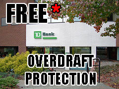 "TD Bank Sells Overdraft Protection As A ""Free"" Service"