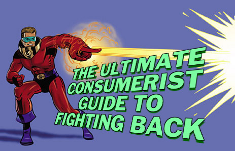 The Ultimate Consumerist Guide To Fighting Back (Revised Edition)