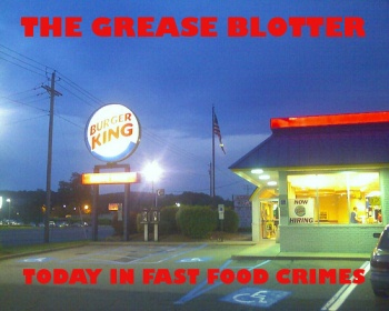 The Grease Blotter: Today In Fast Food Related Crime