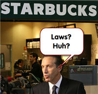 "Starbucks CEO Thinks Pesky ""Laws"" Don't Apply To His Company"