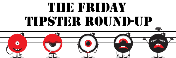Friday Tipster Round-Up: Inappropriately Bolded Edition
