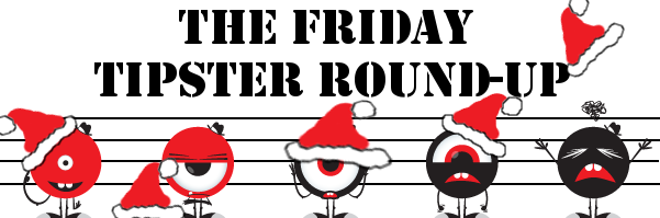 Friday Tipster Round-Up: Holiday Creep Edition