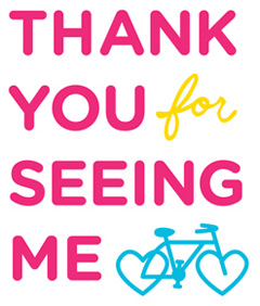 Bikes To Cars: Thank You For Seeing Me!