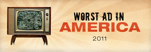 Announcing The 2011 Worst Ad In America Nominees!