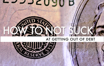 How To Not Suck… At Getting Out Of Debt