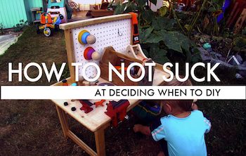 How To Not Suck… At Deciding When To DIY