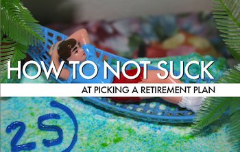 How To Not Suck… At Picking A Retirement Plan
