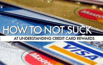 How To Not Suck… At Understanding Credit Card Rewards