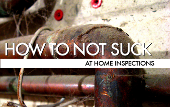 How To Not Suck… At Home Inspections
