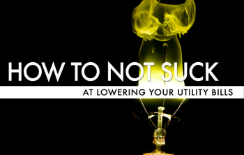 How To Not Suck… At Lowering Your Utility Bills