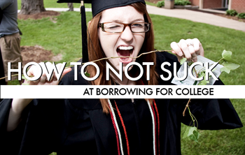 How To Not Suck… At Borrowing For College