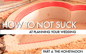 How To Not Suck At Planning Your Wedding, Part 4: The Honeymoon