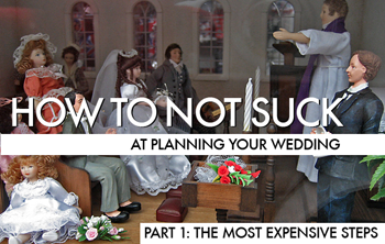 How To Not Suck At Planning Your Wedding, Part 1: The Most Expensive Steps