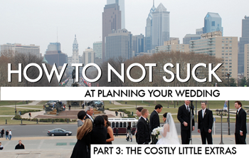 How To Not Suck At Planning Your Wedding, Part 3: The Costly Little Extras