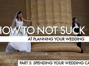 How To Not Suck At Planning Your Wedding, Part 5: Spending Your Wedding Cash