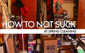 How To Not Suck At Spring Cleaning