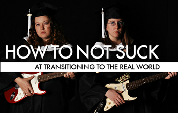 How To Not Suck At Making The Transition From School To The Real World