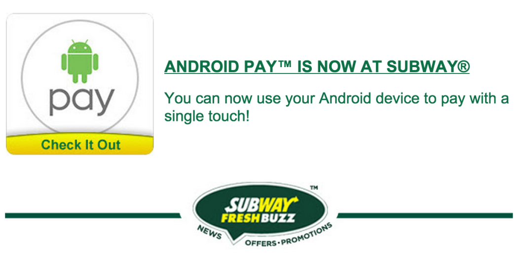The Subway FreshBuzz newsletter declares that Android Pay is live at the fast food chain, but it looks like Google is not yet ready to announce this news.